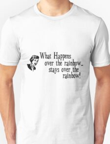 What Happens Over The Rainbow... T-Shirt