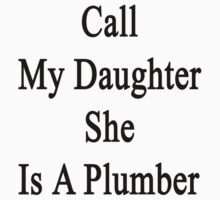 Call My Daughter She Is A Plumber by supernova23
