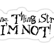 Get One Thing Straight... Sticker