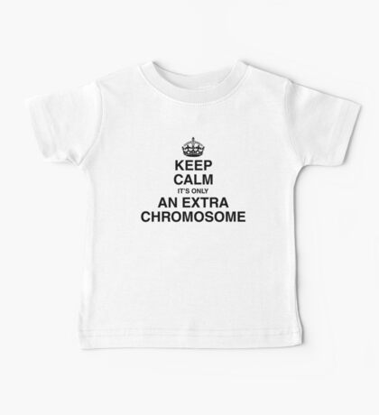 Keep Calm - it's only an extra chromosome Baby Tee