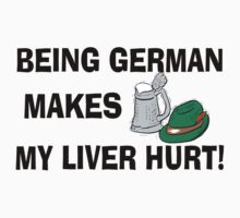 Being German Makes My Liver Hurt T-Shirt