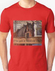 I've got a bead on you. T-Shirt