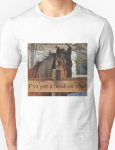 I've got a bead on you. T-Shirt