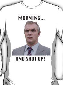 MORNING... AND SHUT UP - MR GILBERT T-Shirt