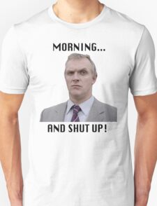 MORNING... AND SHUT UP - MR GILBERT Unisex T-Shirt