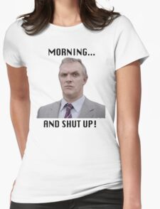 MORNING... AND SHUT UP - MR GILBERT Womens Fitted T-Shirt