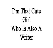 I'm That Cute Girl Who Is Also A Writer Photographic Print