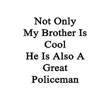 Not Only My Brother Is Cool He Is Also A Great Policeman Photographic Print