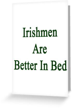Irishmen Are Better In Bed by supernova23