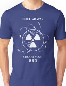 "Nuclear War Shirt - ""Choose Your End"" Unisex T-Shirt"