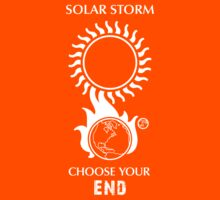 "Solar Storm Shirt - ""Choose Your End"" by Thorigor"