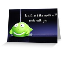 Smile and the world will smile with you Greeting Card