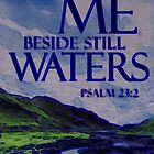 Psalm 23:2 He Leadeth Me Beside the Still Waters by aprilann