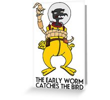 The Early Worm Catches The Bird Greeting Card