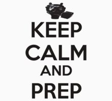 Keep Calm And Prep by babydollchic
