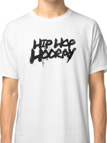 Hip Hop Hooray Classic T-Shirt