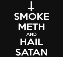 Smoke Meth and Hail Satan by aamazed