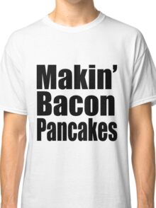 Makin' Bacon Pancakes Classic T-Shirt