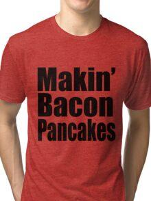 Makin' Bacon Pancakes Tri-blend T-Shirt