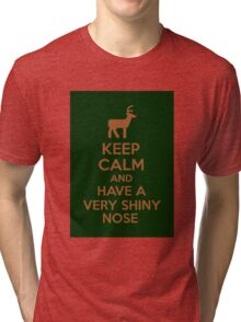 Keep Calm And Have A Very Shiny Nose Tri-blend T-Shirt