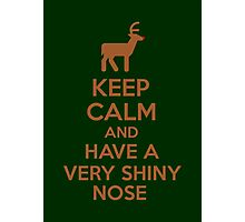 Keep Calm And Have A Very Shiny Nose Photographic Print