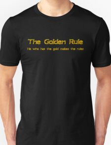 The golden rule He who has the gold makes the rules Unisex T-Shirt