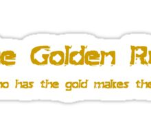 The golden rule He who has the gold makes the rules Sticker