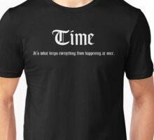 Time is what keeps everything from happening at once. Unisex T-Shirt