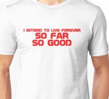 I intend to live forever, so far, so good Unisex T-Shirt
