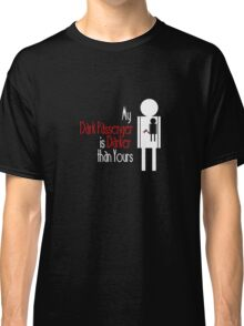 My Dark Passenger is Darker than Yours Classic T-Shirt