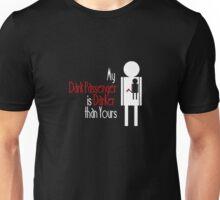 My Dark Passenger is Darker than Yours Unisex T-Shirt