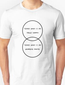 Times when I am truly happy - Times when I am wearing pants. Unisex T-Shirt