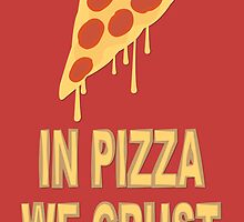 In Pizza We Crust by Dithymia