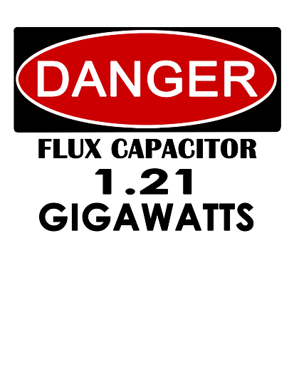 Flux Capacitor - 1.21 Gigawatts Warning by ShopGirl91706
