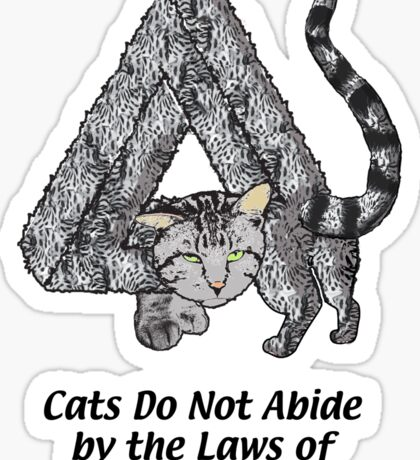 Cats Do Not Abide by the Laws of Nature Sticker