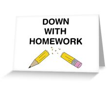 Down with Homework Greeting Card
