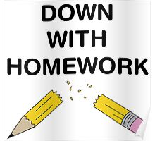 Down with Homework Poster