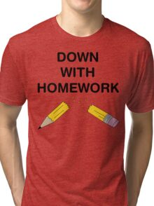 Down with Homework Tri-blend T-Shirt