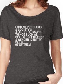 i got 99 problems Women's Relaxed Fit T-Shirt