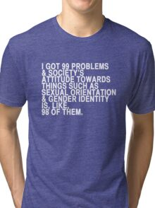 i got 99 problems Tri-blend T-Shirt