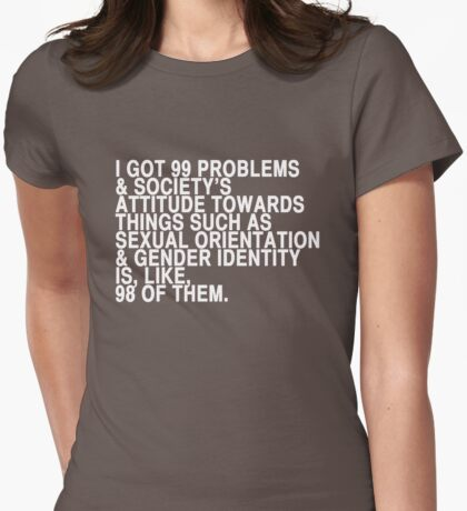 i got 99 problems Womens Fitted T-Shirt