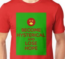 Become Hysterical And Lose Hope Unisex T-Shirt