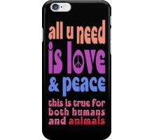 all u need is love & peace - love, peace, rescue, animal rights, vegan iPhone Case/Skin
