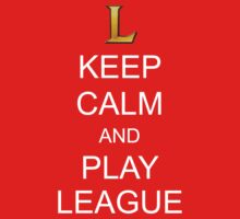 Keep Calm and Play League by ScottW93