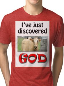 I JUST DISCOVERED GOD Tri-blend T-Shirt