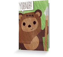 Cute Ewok! YUBNUB!! Greeting Card