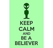 Keep Calm And Be A Believer Photographic Print