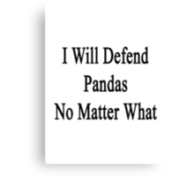 I Will Defend Pandas No Matter What Canvas Print