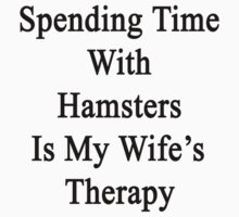 Spending Time With Hamsters Is My Wife's Therapy by supernova23