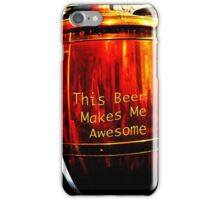 This Beer Makes Me Awesome iPhone Case/Skin